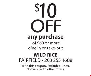 $10 off any purchaseof $60 or more. Dine in or take-out. With this coupon. Excludes lunch. Not valid with other offers.