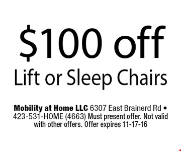 $100 off Lift or Sleep Chairs. Mobility at Home LLC 6307 East Brainerd Rd - 423-531-HOME (4663) Must present offer. Not valid with other offers. Offer expires 11-17-16