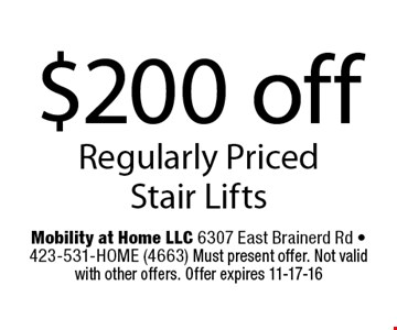 $200 off Regularly Priced Stair Lifts. Mobility at Home LLC 6307 East Brainerd Rd - 423-531-HOME (4663) Must present offer. Not valid with other offers. Offer expires 11-17-16