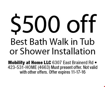$500 off Best Bath Walk in Tub or Shower Installation. Mobility at Home LLC 6307 East Brainerd Rd - 423-531-HOME (4663) Must present offer. Not valid with other offers. Offer expires 11-17-16