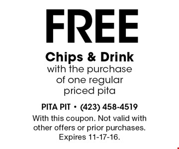 Free Chips & Drinkwith the purchaseof one regularpriced pita. With this coupon. Not valid with other offers or prior purchases. Expires 11-17-16.
