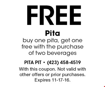 Free Pitabuy one pita, get one free with the purchase of two beverages. With this coupon. Not valid with other offers or prior purchases. Expires 11-17-16.