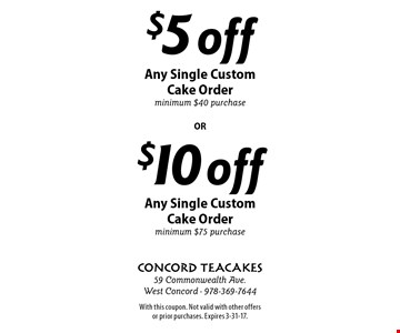 $5 off Any Single Custom Cake Order Minimum $40 purchase OR $10 off Any Single Custom Cake Order Minimum $75 purchase. With this coupon. Not valid with other offers or prior purchases. Expires 3-31-17.