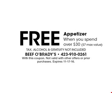 Free Appetizer When you spend over $30 ($7 max value). Tax, Alcohol & Gratuity Not Included With this coupon. Not valid with other offers or prior purchases. Expires 11-17-16.