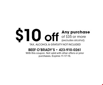 $10 off Any purchase of $35 or more(excludes alcohol). With this coupon. Not valid with other offers or prior purchases. Expires 11-17-16.Tax, Alcohol & Gratuity Not Included