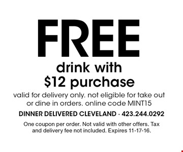 Free drink with $12 purchase valid for delivery only. not eligible for take out or dine in orders. online code MINT15. One coupon per order. Not valid with other offers. Tax and delivery fee not included. Expires 11-17-16.
