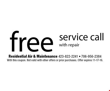 free service call with repair. Residential Air & Maintenance 423-822-2241 - 706-956-2384 With this coupon. Not valid with other offers or prior purchases. Offer expires 11-17-16.