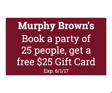 Free $25 Gift Card when you book a party of 25 people or more. Exp. 6-1-17.