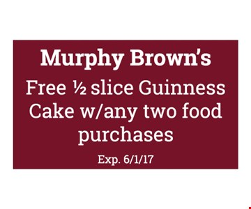Free 1/2 slice of Guiness Cake with any two food purchases. Exp. 6-1-17.