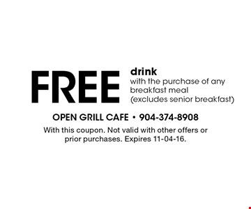 Free drink with the purchase of any breakfast meal (excludes senior breakfast). With this coupon. Not valid with other offers or prior purchases. Expires 11-04-16.
