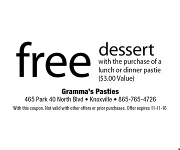 free dessert with the purchase of a lunch or dinner pastie ($3.00 Value) . With this coupon. Not valid with other offers or prior purchases. Offer expires 11-11-16