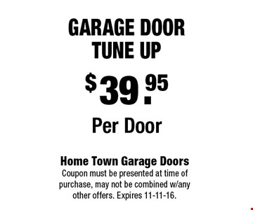 $39.95Per DoorGarage Door Tune Up. Home Town Garage Doors Coupon must be presented at time of purchase, may not be combined w/any other offers. Expires 11-11-16.