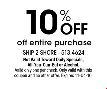 10 % Off off entire purchase. Not Valid Toward Daily Specials, All-You-Can-Eat or Alcohol.Valid only one per check. Only valid with this coupon and no other offer. Expires 11-04-16.
