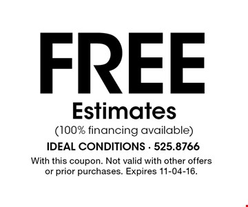 Free Estimates(100% financing available). With this coupon. Not valid with other offers or prior purchases. Expires 11-04-16.