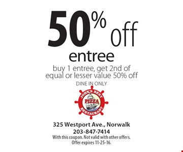 50% off entree. buy 1 entree, get 2nd of equal or lesser value 50% off dine in only. With this coupon. Not valid with other offers. Offer expires 11-25-16.