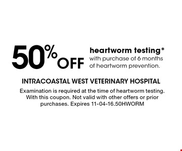 50%Off heartworm testing* with purchase of 6 months of heartworm prevention.. Examination is required at the time of heartworm testing. With this coupon. Not valid with other offers or prior purchases. Expires 11-04-16.50HWORM