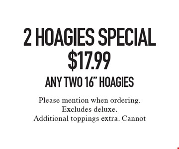 2 Hoagies Special $17.99. Any Two 16