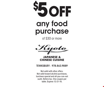 $5 off any food purchase of $30 or more. Not valid with other offers. Not valid toward alcohol purchases, luncheon special and all-you-can-eat sushi. Before tax. One coupon per table. Expires 12-21-16.