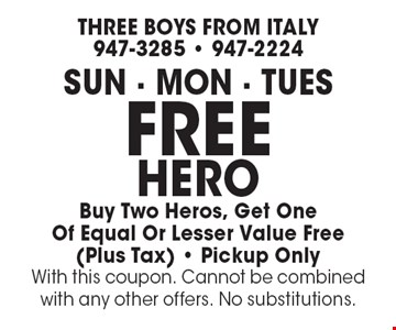 Free Hero Buy Two Heros, Get One Of Equal Or Lesser Value Free (Plus Tax). Pickup Only Sun, Mon & Tues. With this coupon. Cannot be combined with any other offers. No substitutions.