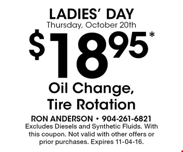 $18.95* Oil Change,Tire Rotation. Excludes Diesels and Synthetic Fluids. With this coupon. Not valid with other offers or prior purchases. Expires 11-04-16.