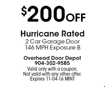$200 Off Hurricane Rated 2 Car Garage Door 146 MPH Exposure B. Valid only with a coupon. Not valid with any other offer.Expires 11-04-16 MINT