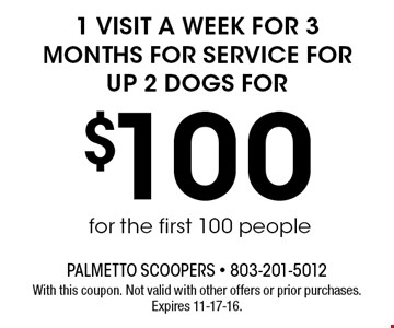 $100 1 visit a week for 3 months for service forup 2 dogs for . With this coupon. Not valid with other offers or prior purchases. Expires 11-17-16.