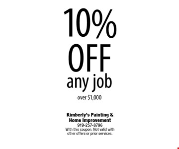 10% offany jobover $1,000. Kimberly's Painting & Home Improvement919-257-8796With this coupon. Not valid with other offers or prior services.