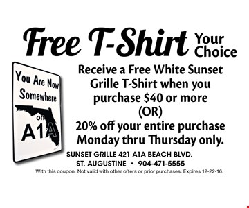 Free T-Shirt Receive a Free T-Shirt when you purchase $40 or more (OR) Receive a Free Beverage with any $25 purchase (not to exceed $3.00). Sunset grille 421 a1a beach blvd., st. augustine-904-471-5555With this coupon. Not valid with other offers or prior purchases. Expires 11-04-16.