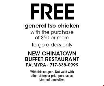 Free general tso chicken with the purchase of $50 or more. To-go orders only. With this coupon. Not valid with other offers or prior purchases. Limited time offer.