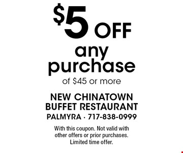 $5 off any purchase of $45 or more. With this coupon. Not valid with other offers or prior purchases. Limited time offer.
