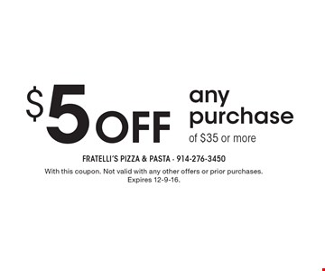 $5 off any purchase of $35 or more. With this coupon. Not valid with any other offers or prior purchases. Expires 12-9-16.