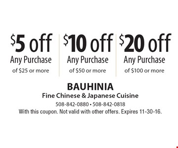 $5 off any purchase of $25 or more OR $10 off any purchase of $50 or more OR $20 off any purchase of $100 or more. With this coupon. Not valid with other offers. Expires 11-30-16.