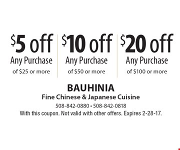 $5 off any purchase of $25 or more OR $10 off any purchase of $50 or more OR $20 off any purchase of $100 or more. With this coupon. Not valid with other offers. Expires 2-28-17.