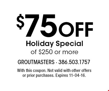 $75 Off Holiday Special of $250 or more. With this coupon. Not valid with other offers or prior purchases. Expires 11-04-16.