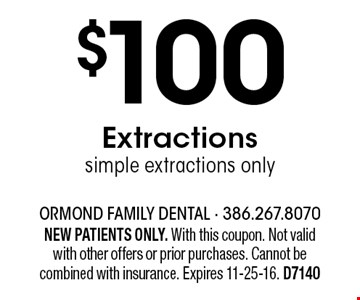 $100 Extractionssimple extractions only. NEW PATIENTS ONLY. With this coupon. Not valid with other offers or prior purchases. Cannot be combined with insurance. Expires 11-25-16. D7140