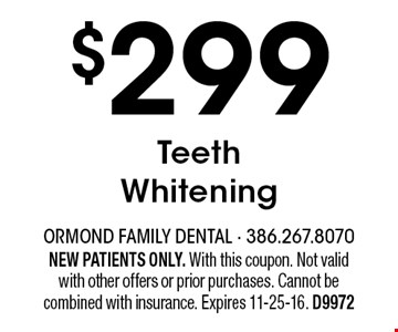 $299 Teeth Whitening. NEW PATIENTS ONLY. With this coupon. Not valid with other offers or prior purchases. Cannot be combined with insurance. Expires 11-25-16. D9972