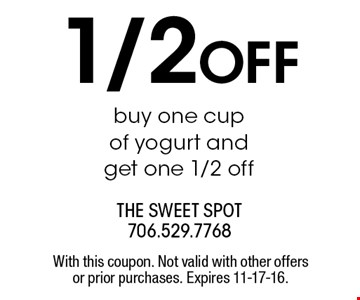 1/2 OFF buy one cup of yogurt and get one 1/2 off. With this coupon. Not valid with other offers or prior purchases. Expires 11-17-16.
