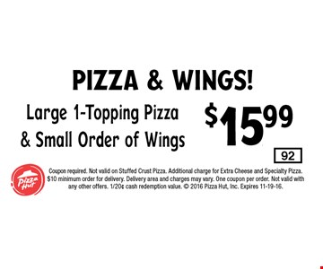 $15.99 Large 1-Topping Pizza& Small Order of Wings.