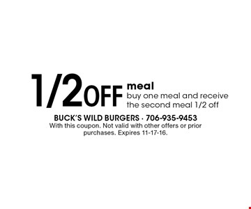 1/2 Off meal buy one meal and receive the second meal 1/2 off. With this coupon. Not valid with other offers or prior purchases. Expires 11-17-16.