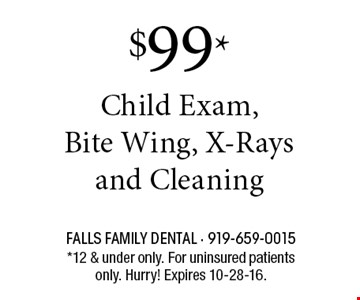 $99* Child Exam,Bite Wing, X-Rays and Cleaning. *12 & under only. For uninsured patients only. Hurry! Expires 11-30-16.
