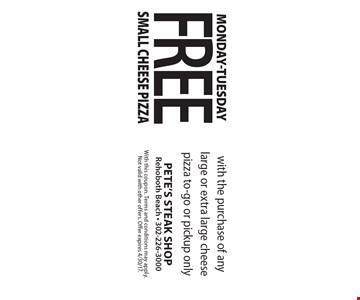 Monday-Tuesday Free Small Cheese Pizza with the purchase of any large or extra large cheese pizza to-go or pickup only. With this coupon. Terms and conditions may apply. Not valid with other offers. Offer expires 4/30/17.