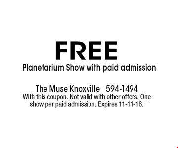 FREE Planetarium Show with paid admission. The muse knoxville 594-1494With this coupon. Not valid with other offers. One show per paid admission. Expires 11-11-16.