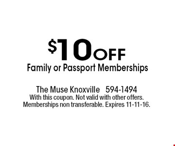 $10 Off Family or Passport Memberships . The muse knoxville 594-1494With this coupon. Not valid with other offers. Memberships non transferable. Expires 11-11-16.