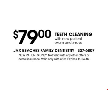 $79 .00TEETH CLEANINGwith new patient exam and x-rays. NEW PATIENTS ONLY. Not valid with any other offers or dental insurance. Valid only with offer. Expires 11-04-16.
