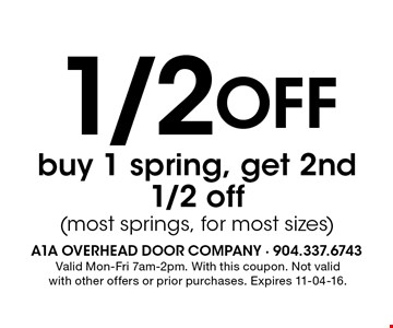 1/2 Off buy 1 spring, get 2nd1/2 off(most springs, for most sizes). Valid Mon-Fri 7am-2pm. With this coupon. Not validwith other offers or prior purchases. Expires 11-04-16.