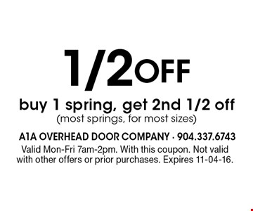 1/2 Off buy 1 spring, get 2nd 1/2 off(most springs, for most sizes). Valid Mon-Fri 7am-2pm. With this coupon. Not valid with other offers or prior purchases. Expires 11-04-16.