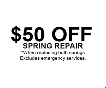 $50 off spring repair*When replacing both springsExcludes emergency services.. When replacing both springs. Excludes emergency services. Limit one coupon per visit. Special Offers can not be combined.Expires 11-04-16