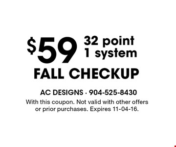$59 FALL CHECKUP32 point1 system . With this coupon. Not valid with other offers or prior purchases. Expires 11-04-16.