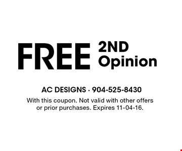 Free 2ND Opinion. With this coupon. Not valid with other offers or prior purchases. Expires 11-04-16.