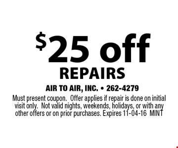 $25 off REPAIRS. Must present coupon.Offer applies if repair is done on initial visit only.Not valid nights, weekends, holidays, or with any other offers or on prior purchases. Expires 11-04-16MINT